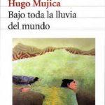 Bajo toda la lluvia del mundo de Hugo Mujica
