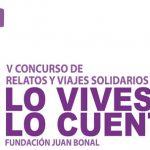 """Fundación Juan Bonal convoca la V Edición del Concurso de relatos solidarios """"Lo vives, lo cuentas"""" 2014"""
